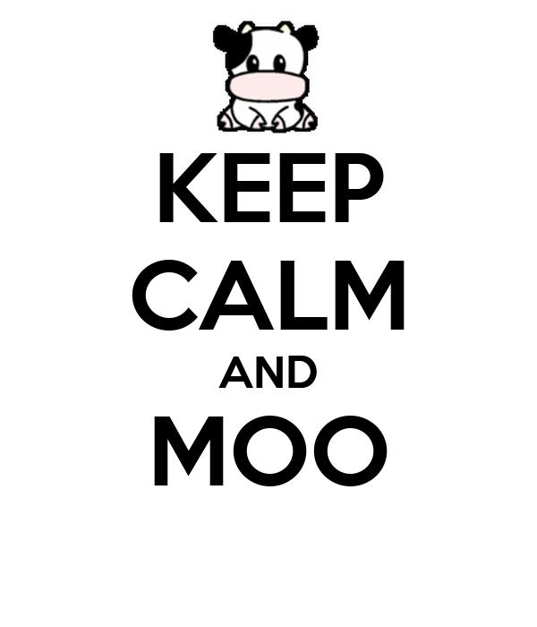 KEEP CALM AND MOO