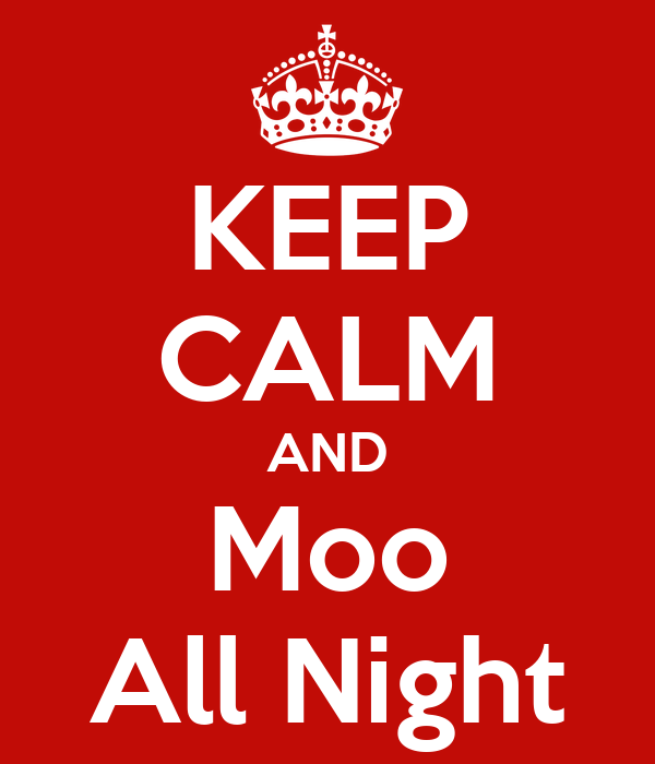 KEEP CALM AND Moo All Night