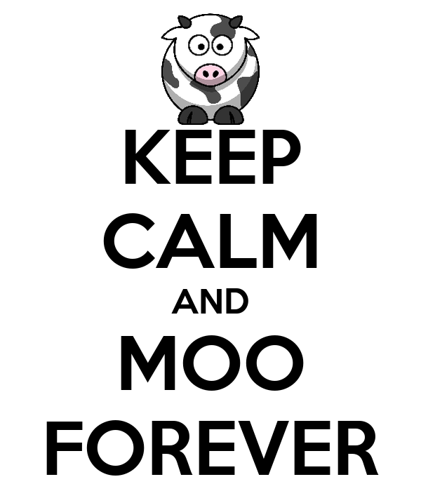 KEEP CALM AND MOO FOREVER
