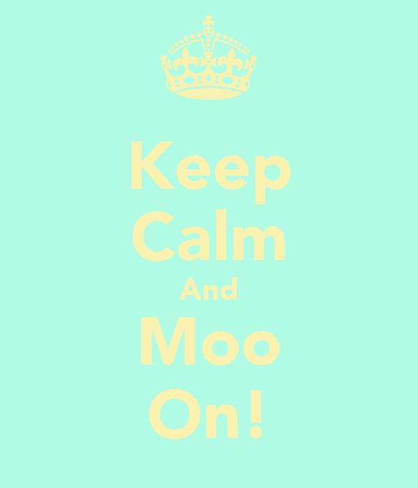 Keep Calm And Moo On!