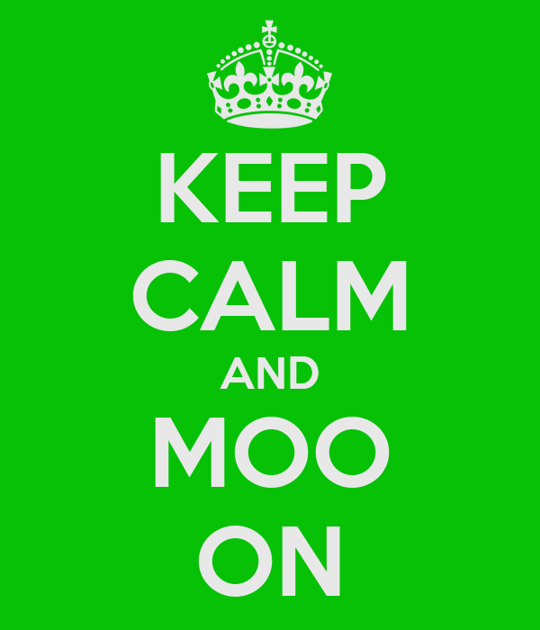 KEEP CALM AND MOO ON