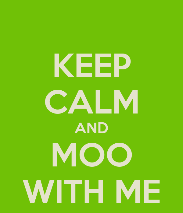 KEEP CALM AND MOO WITH ME