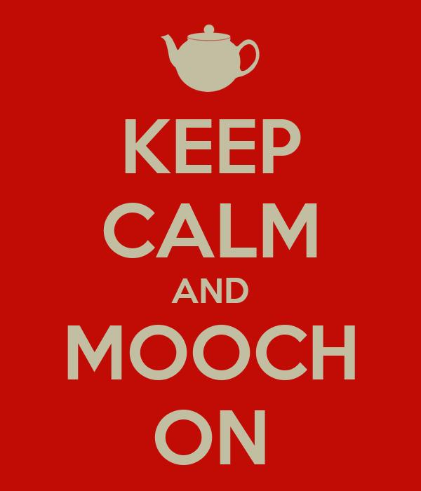 KEEP CALM AND MOOCH ON
