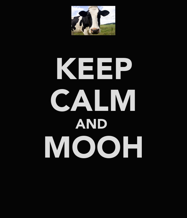 KEEP CALM AND  MOOH