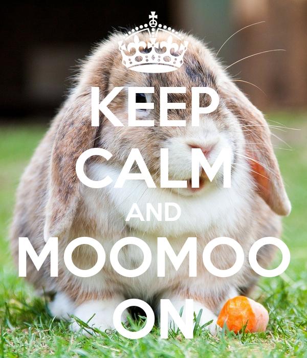 KEEP CALM AND MOOMOO ON