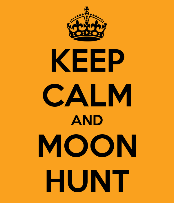 KEEP CALM AND MOON HUNT