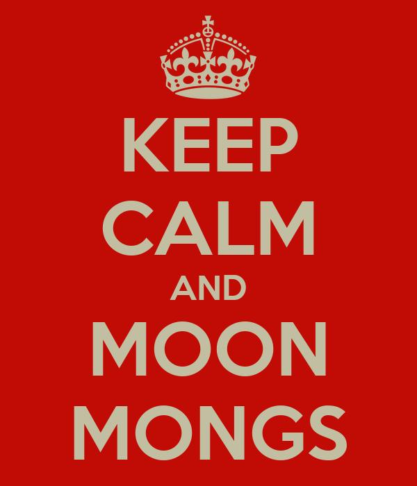 KEEP CALM AND MOON MONGS