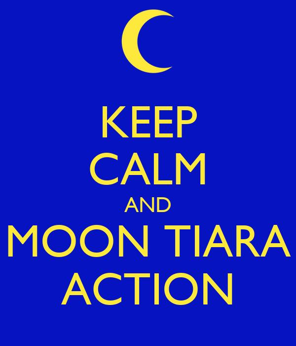 KEEP CALM AND MOON TIARA ACTION