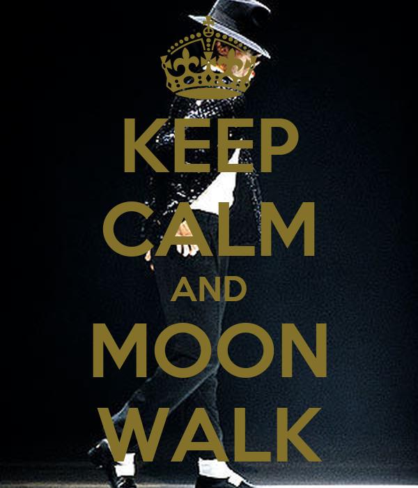 KEEP CALM AND MOON WALK
