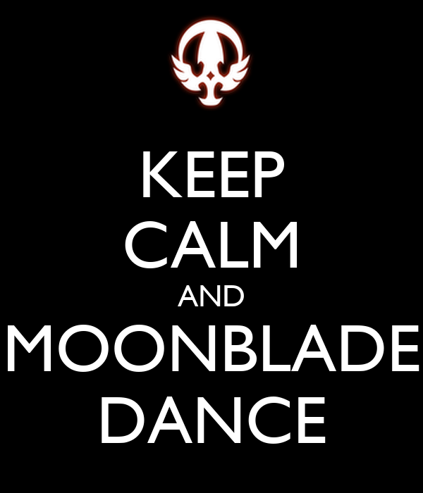 KEEP CALM AND MOONBLADE DANCE