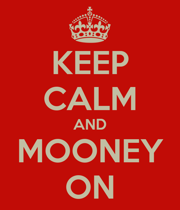 KEEP CALM AND MOONEY ON