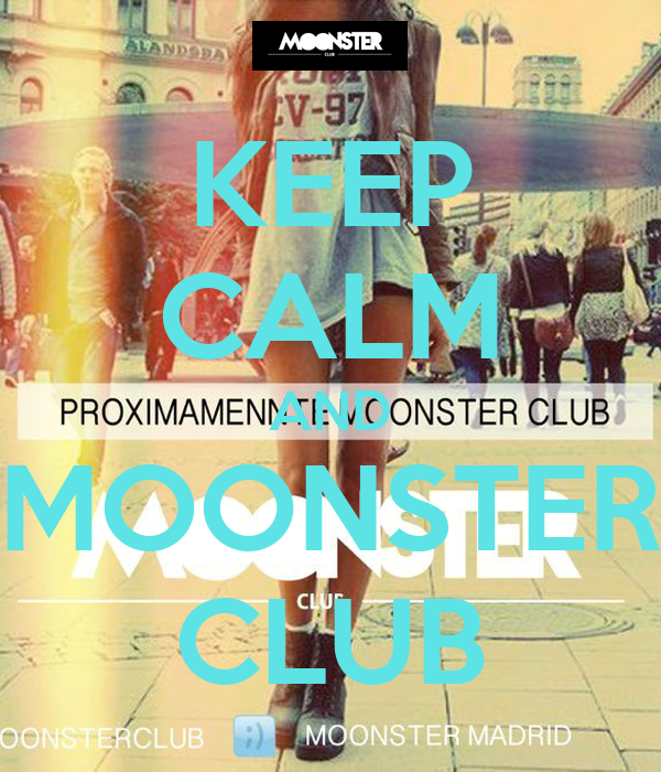 KEEP CALM AND MOONSTER CLUB