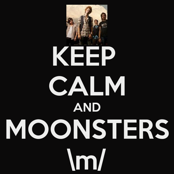 KEEP  CALM AND MOONSTERS \m/