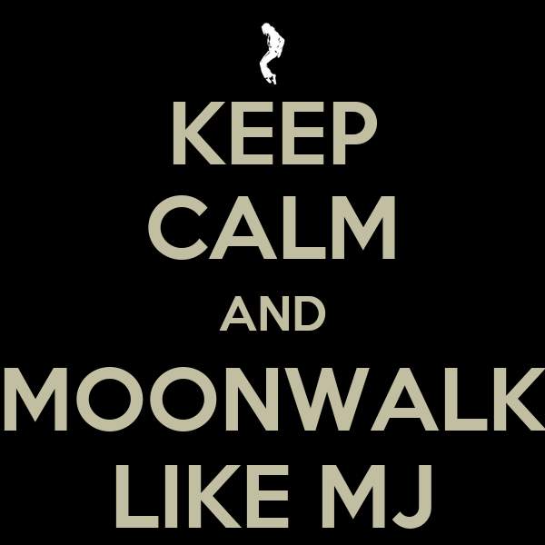 KEEP CALM AND MOONWALK LIKE MJ