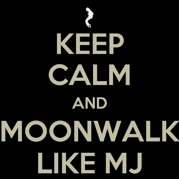 KEEP CALM AND MOONWALK LIKE MJ