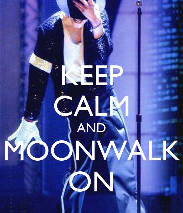 KEEP CALM AND MOONWALK ON