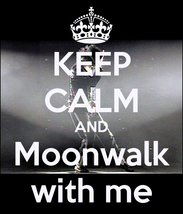 KEEP CALM AND Moonwalk with me