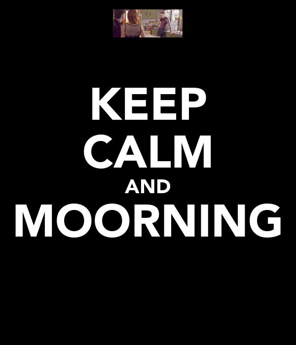 KEEP CALM AND MOORNING