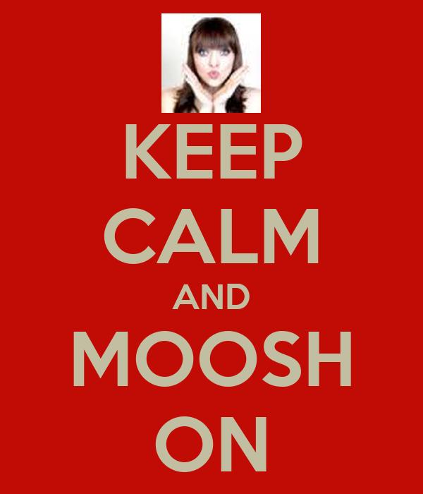 KEEP CALM AND MOOSH ON