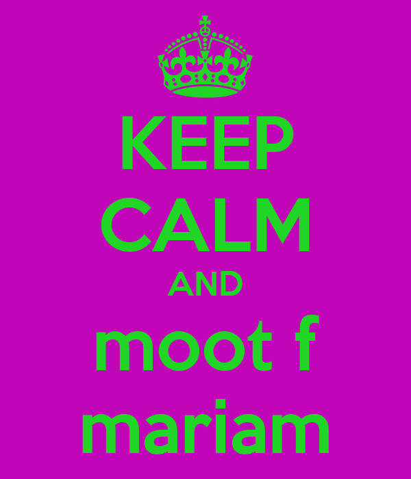 KEEP CALM AND moot f mariam