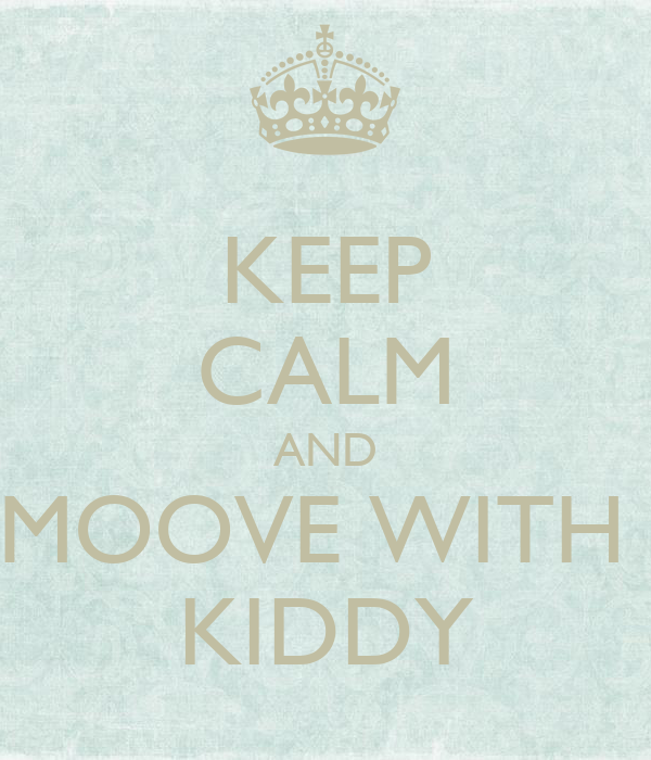KEEP CALM AND MOOVE WITH  KIDDY