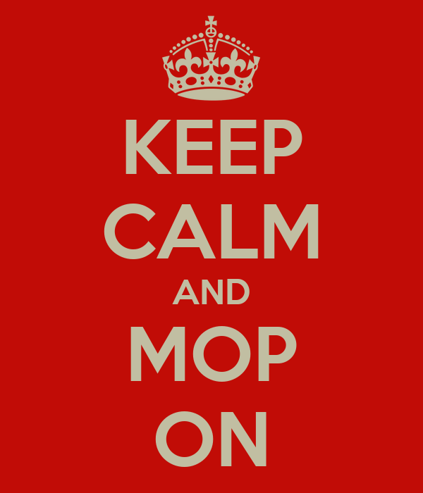 KEEP CALM AND MOP ON