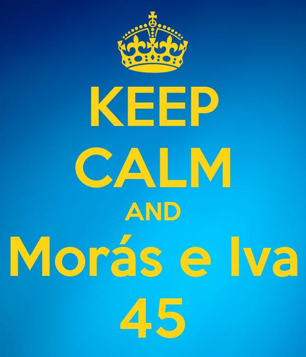 KEEP CALM AND Morás e Iva 45