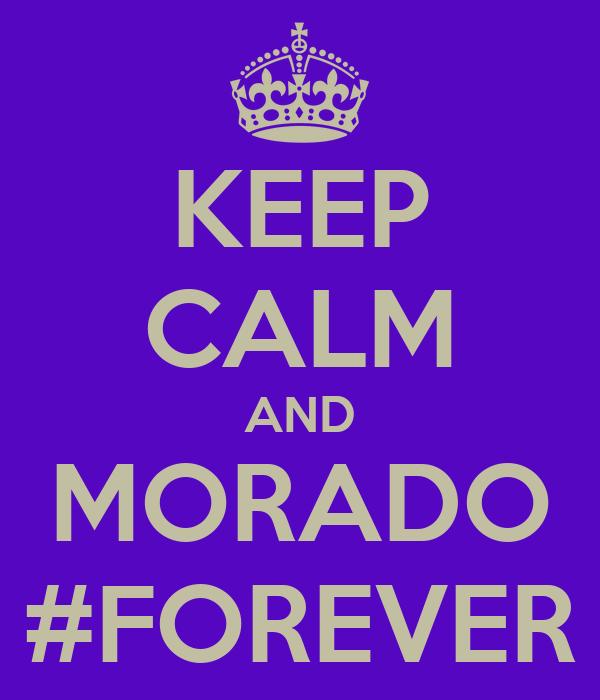 KEEP CALM AND MORADO #FOREVER