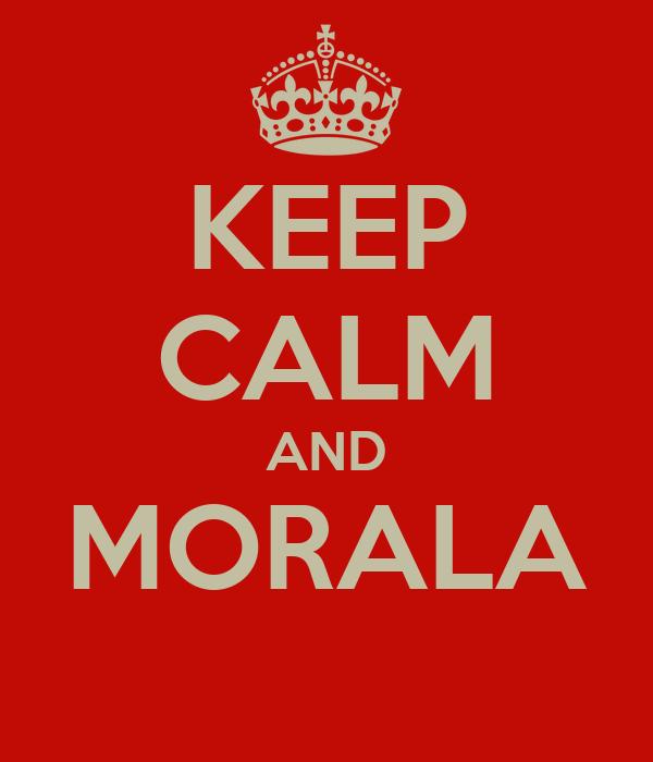 KEEP CALM AND MORALA