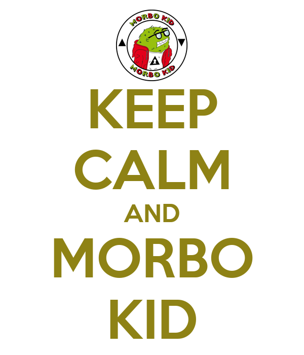 KEEP CALM AND MORBO KID
