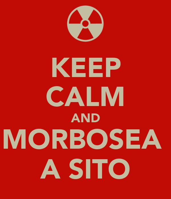 KEEP CALM AND MORBOSEA  A SITO