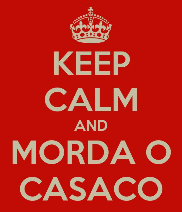 KEEP CALM AND MORDA O CASACO