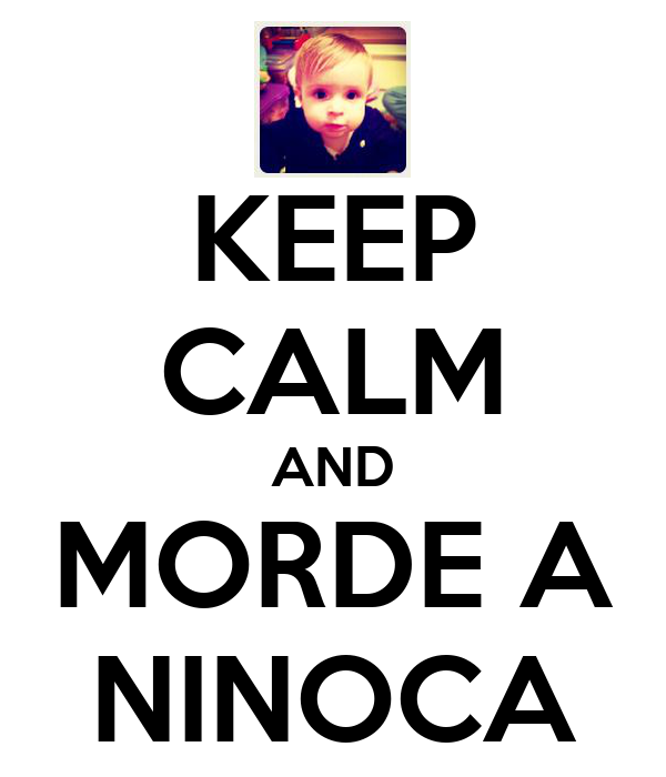 KEEP CALM AND MORDE A NINOCA
