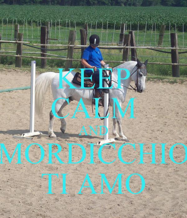 KEEP CALM AND MORDICCHIO TI AMO