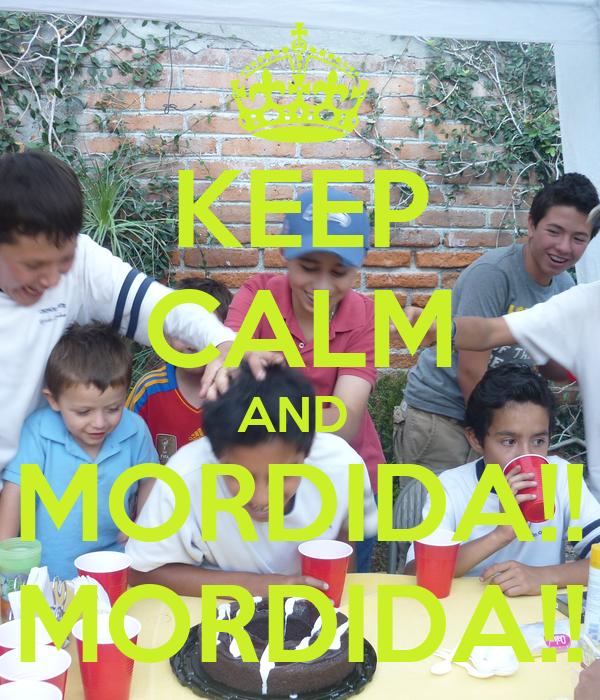 KEEP CALM AND  MORDIDA!! MORDIDA!!