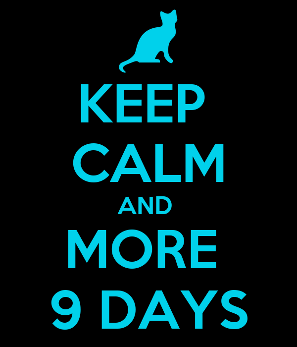KEEP  CALM AND  MORE  9 DAYS