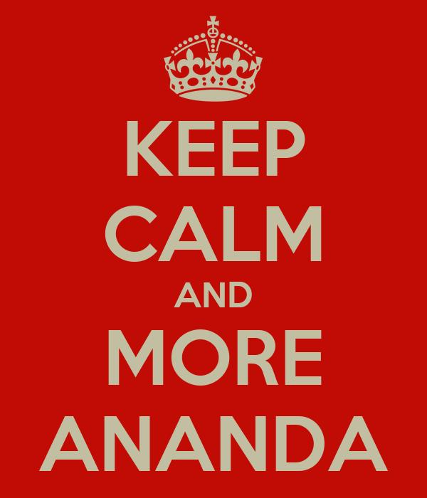 KEEP CALM AND MORE ANANDA