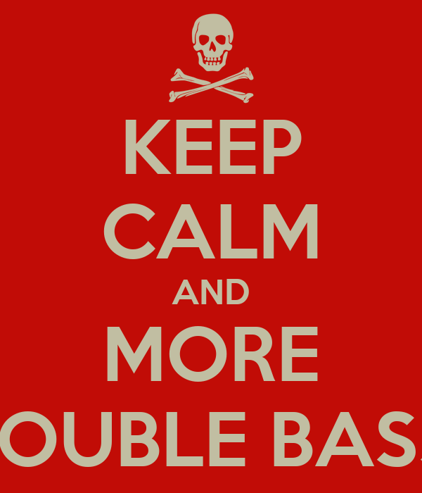 KEEP CALM AND MORE DOUBLE BASS