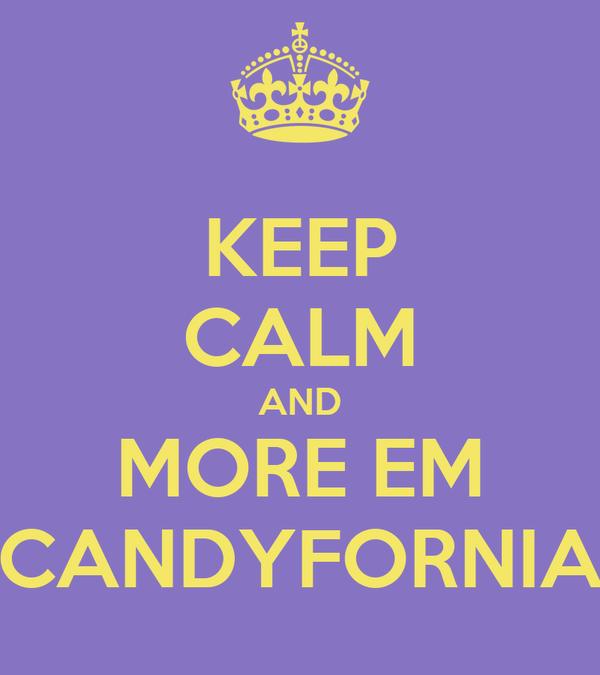 KEEP CALM AND MORE EM CANDYFORNIA