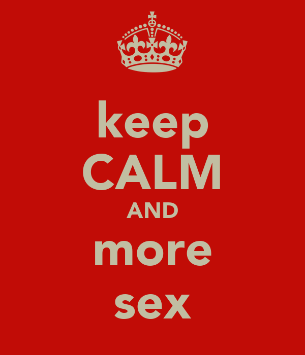 keep CALM AND more sex