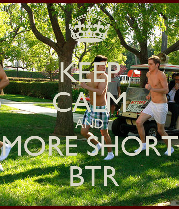 KEEP CALM AND MORE SHORT  BTR