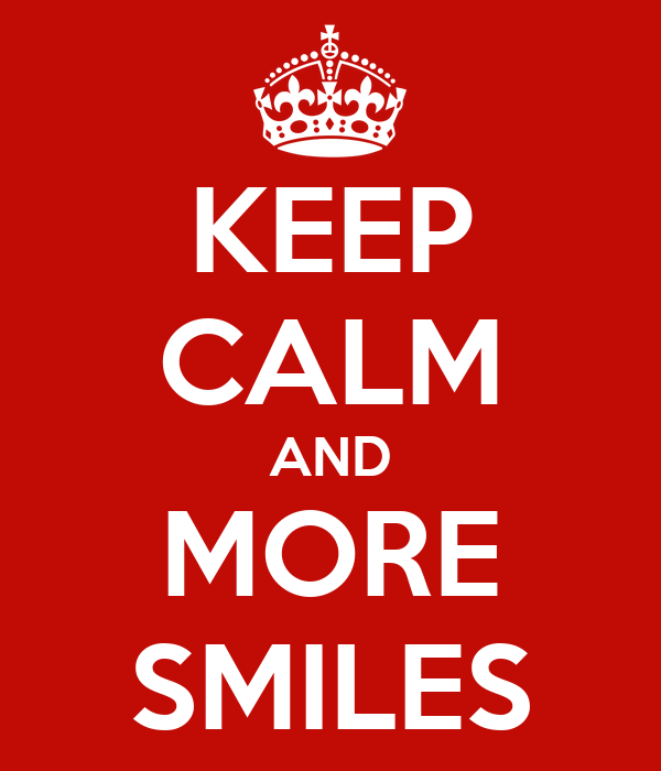 KEEP CALM AND MORE SMILES