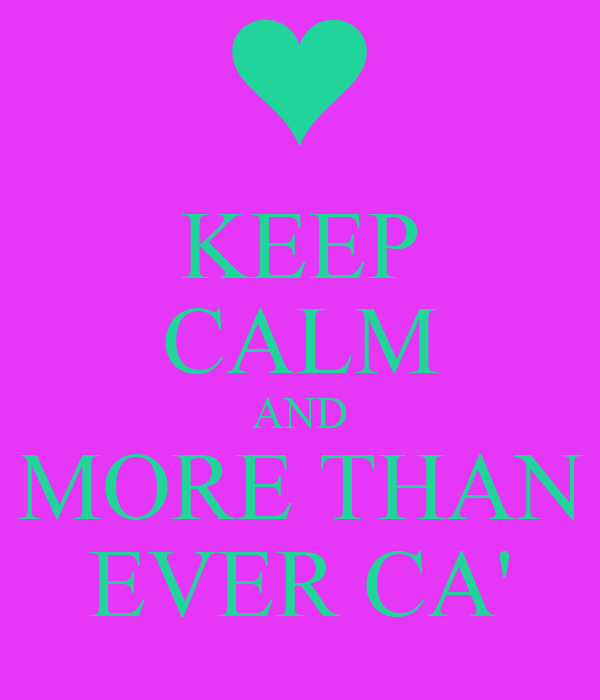 KEEP CALM AND MORE THAN EVER CA'