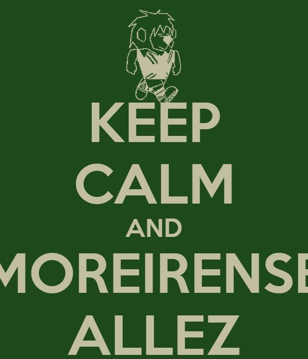 KEEP CALM AND MOREIRENSE ALLEZ