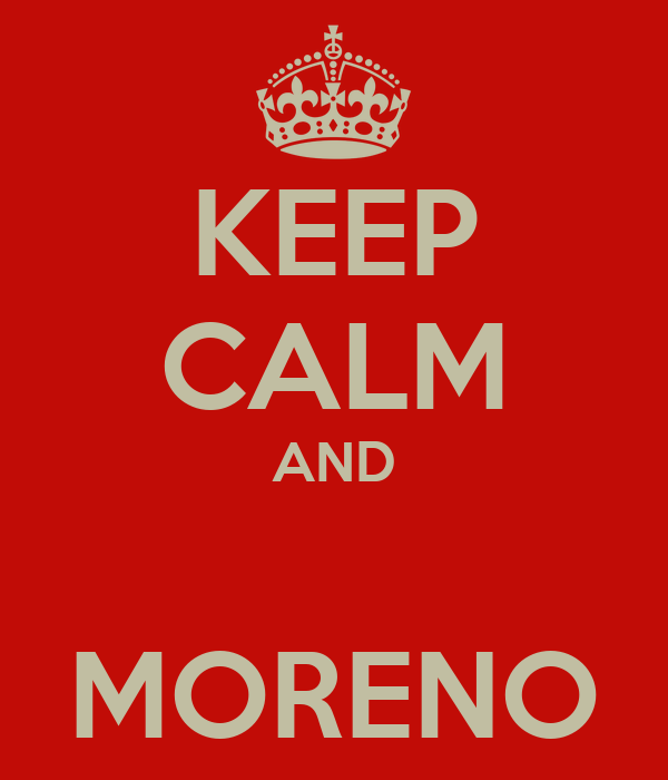KEEP CALM AND  MORENO