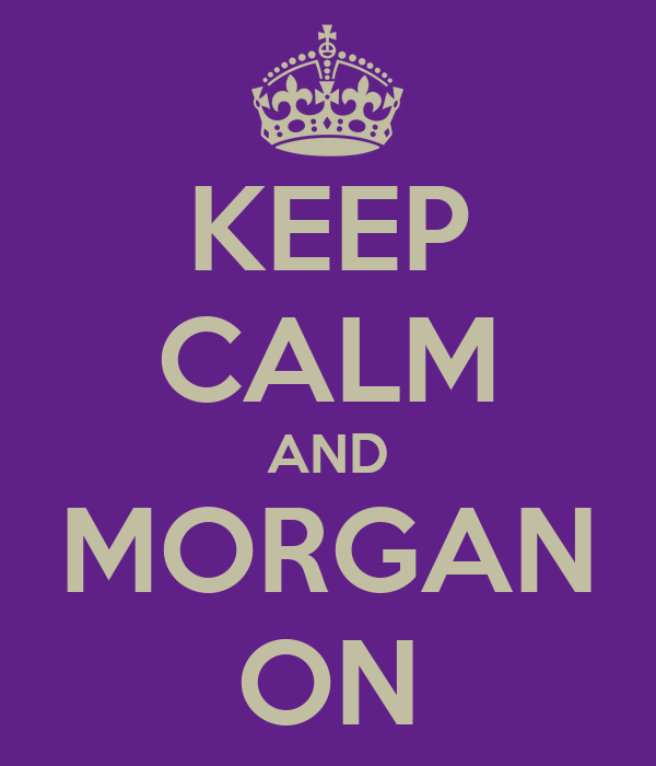 KEEP CALM AND MORGAN ON