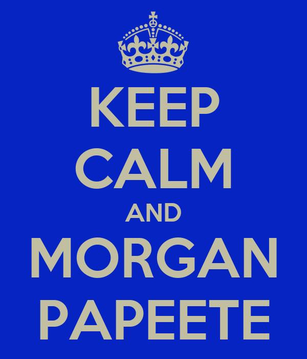 KEEP CALM AND MORGAN PAPEETE