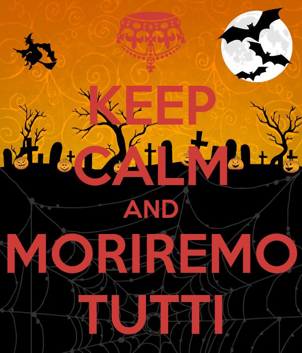 KEEP CALM AND MORIREMO TUTTI
