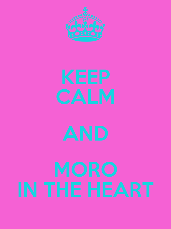 KEEP CALM AND MORO IN THE HEART