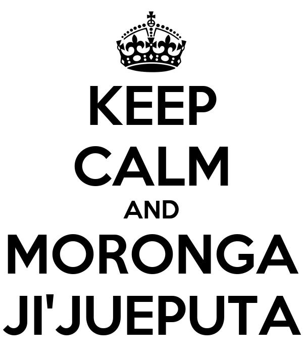 KEEP CALM AND MORONGA JI'JUEPUTA